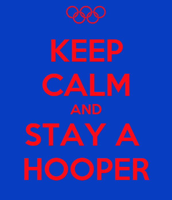 KEEP CALM AND STAY A  HOOPER