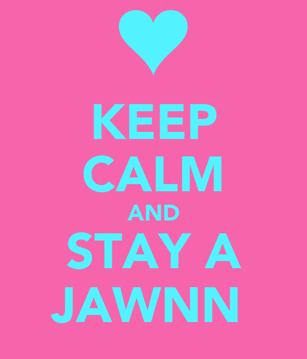 KEEP CALM AND STAY A JAWNN