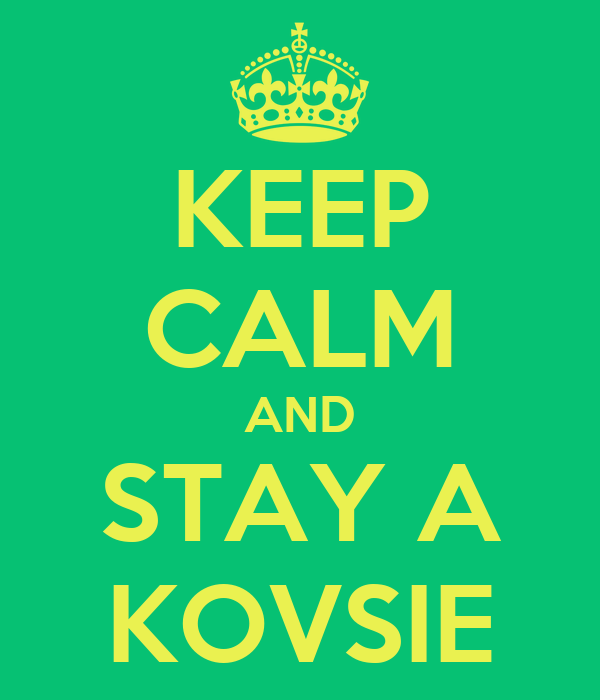 KEEP CALM AND STAY A KOVSIE