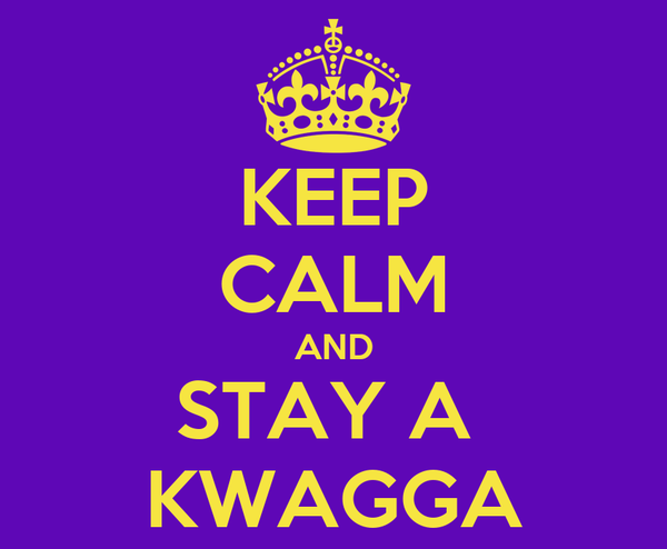 KEEP CALM AND STAY A  KWAGGA