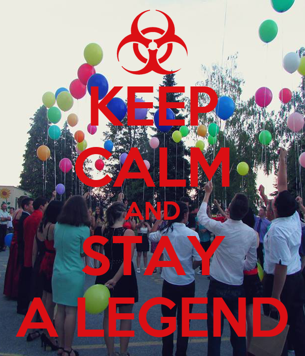 KEEP CALM AND STAY A LEGEND