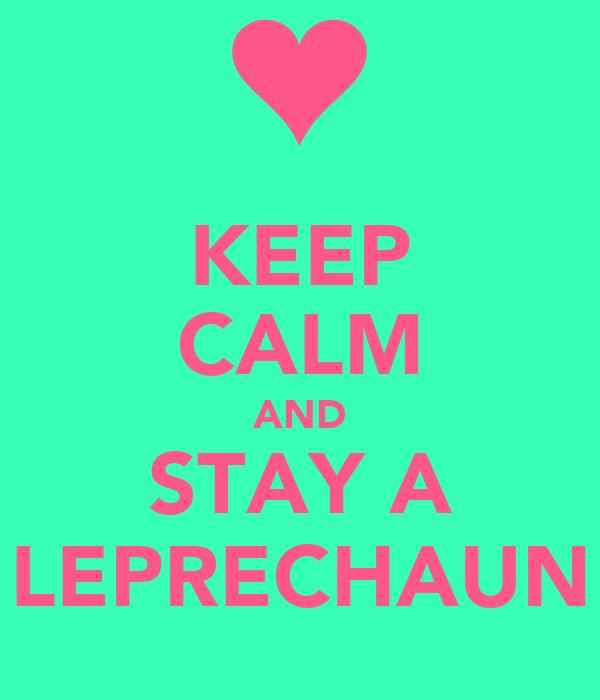 KEEP CALM AND STAY A LEPRECHAUN