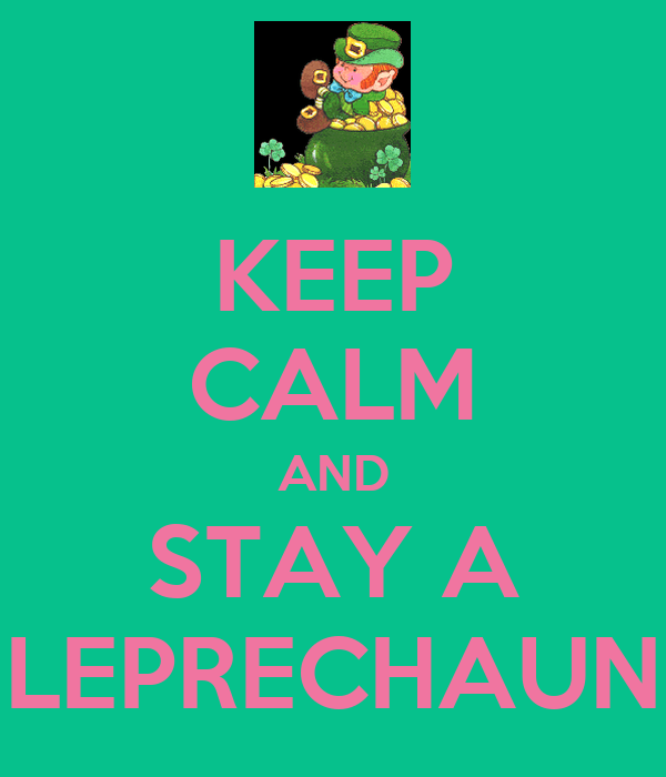 KEEP CALM AND STAY A LEPRECHAUN