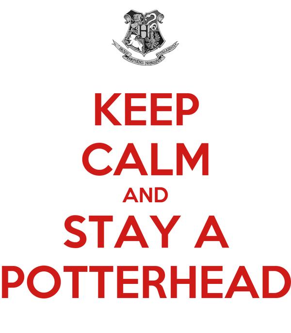 KEEP CALM AND STAY A POTTERHEAD