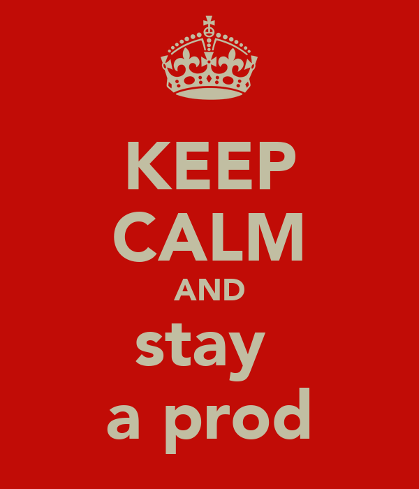 KEEP CALM AND stay  a prod