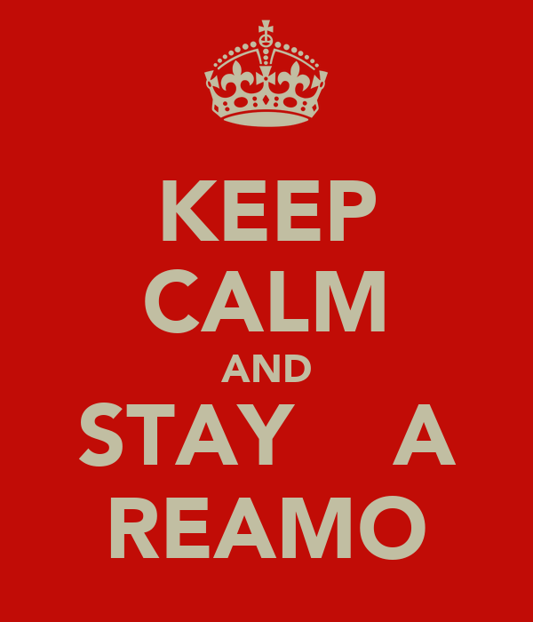 KEEP CALM AND STAY    A REAMO