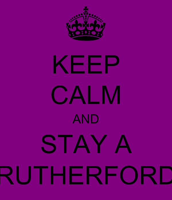 KEEP CALM AND STAY A RUTHERFORD