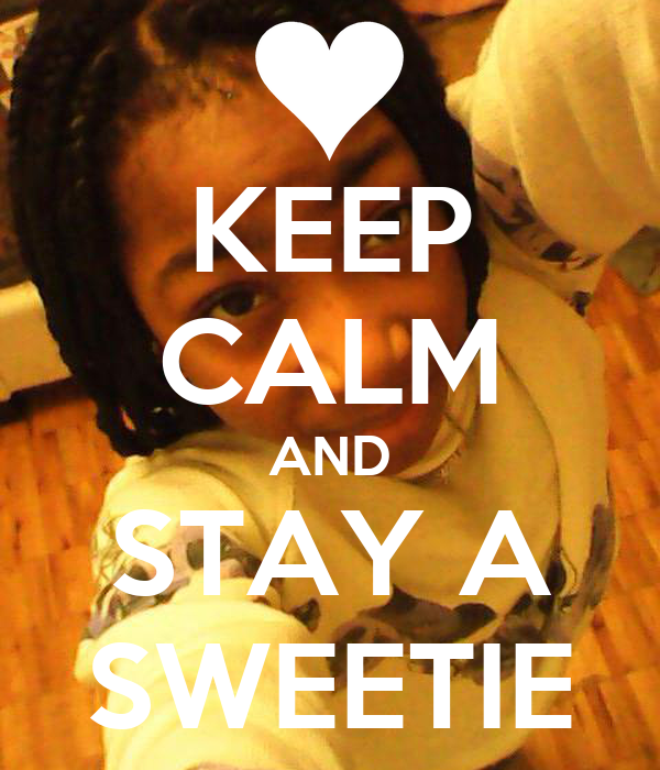 KEEP CALM AND STAY A SWEETIE