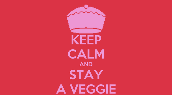 KEEP CALM AND STAY A VEGGIE