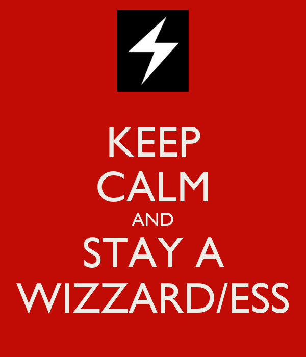 KEEP CALM AND STAY A WIZZARD/ESS