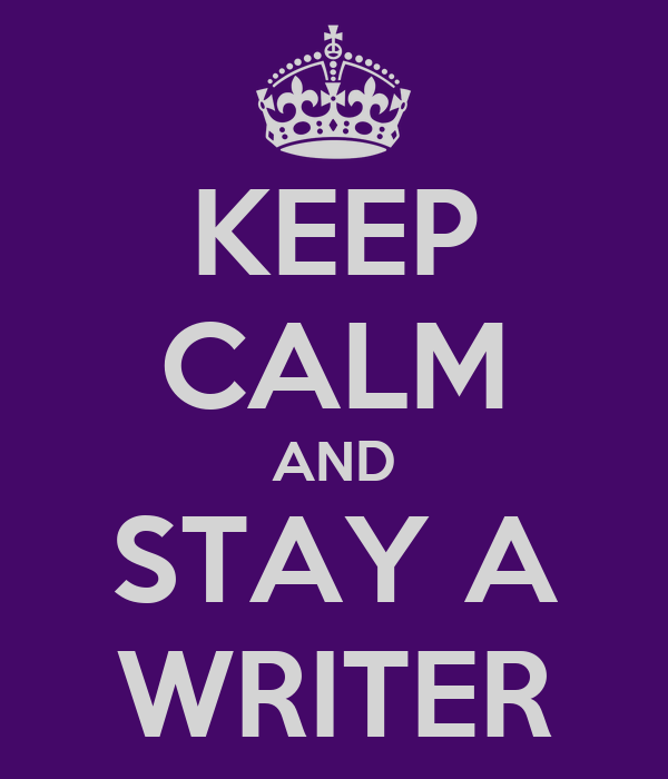 KEEP CALM AND STAY A WRITER