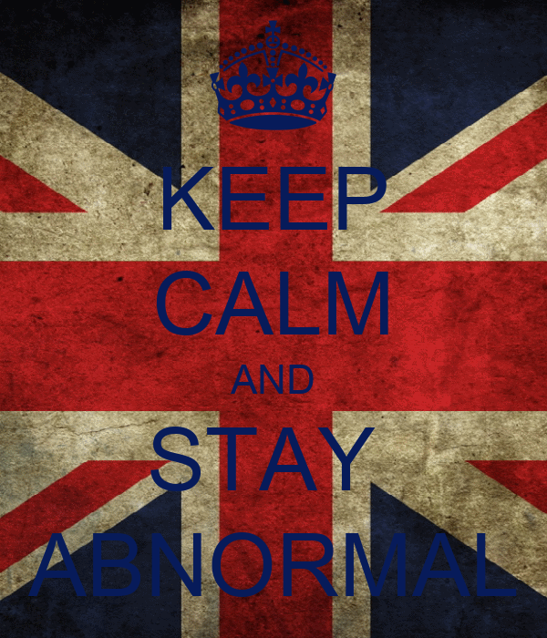 KEEP CALM AND STAY  ABNORMAL