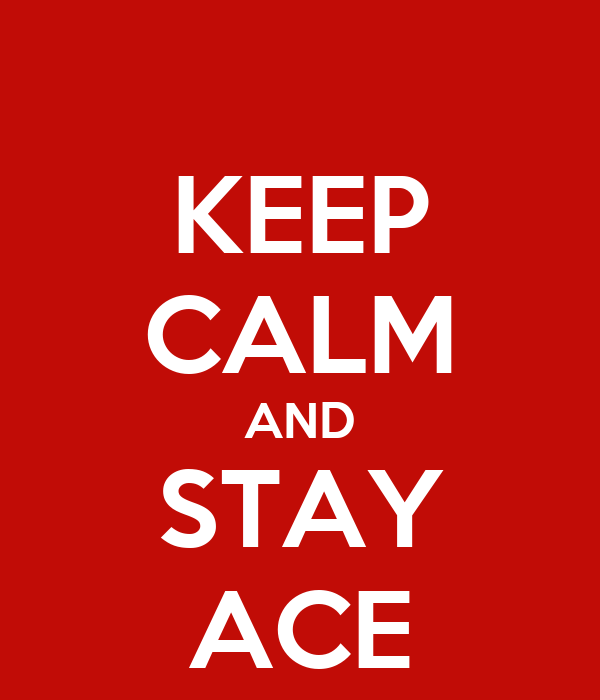 KEEP CALM AND STAY ACE