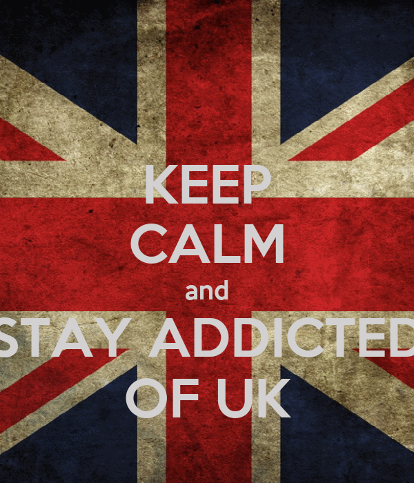 KEEP CALM and STAY ADDICTED OF UK