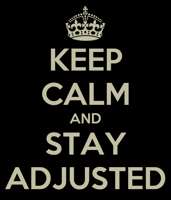 KEEP CALM AND STAY ADJUSTED