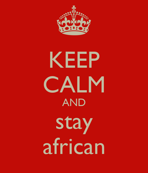KEEP CALM AND stay african