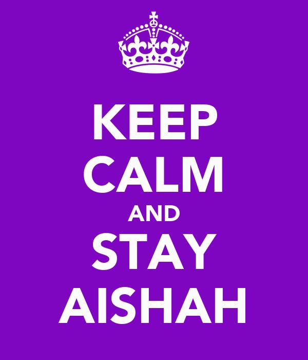 KEEP CALM AND STAY AISHAH