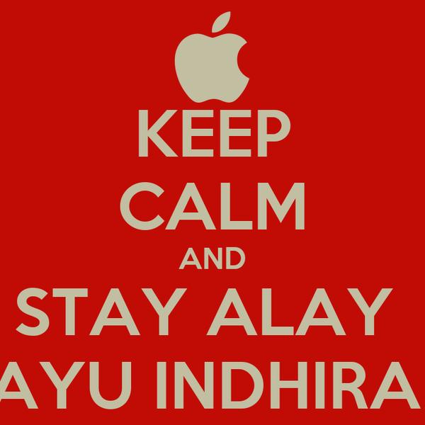 KEEP CALM AND STAY ALAY  AYU INDHIRA