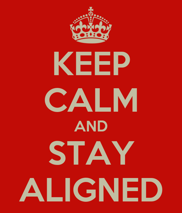 KEEP CALM AND STAY ALIGNED