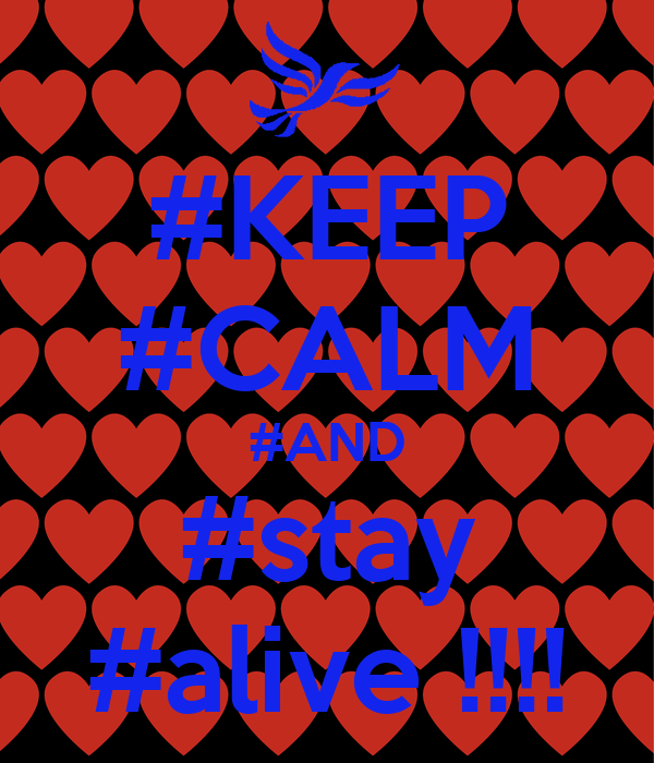 #KEEP #CALM #AND #stay #alive !!!!