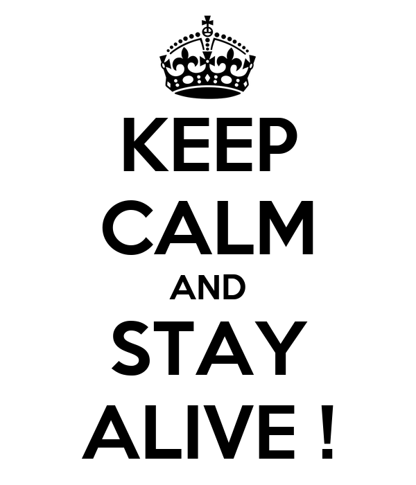 KEEP CALM AND STAY ALIVE !
