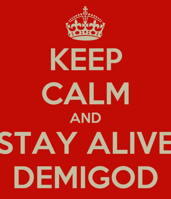 KEEP CALM AND STAY ALIVE DEMIGOD