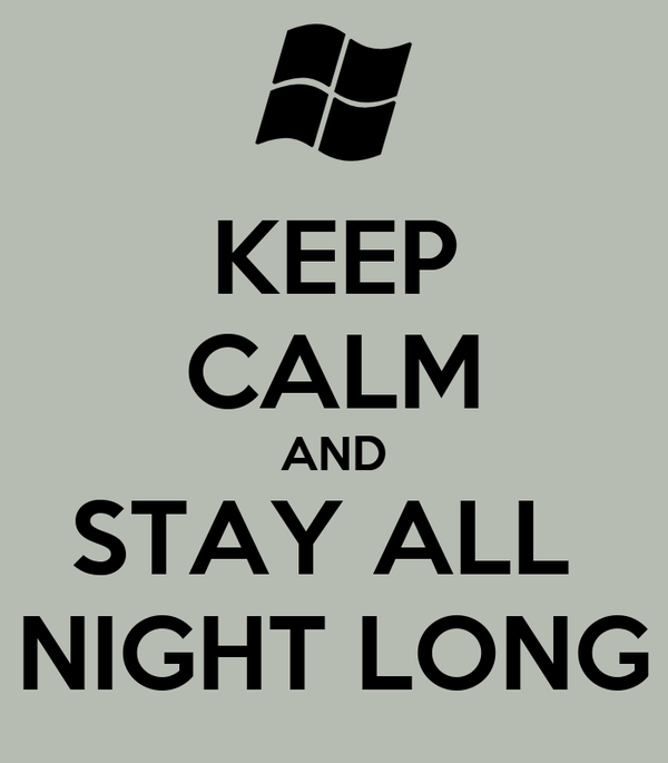 KEEP CALM AND STAY ALL  NIGHT LONG