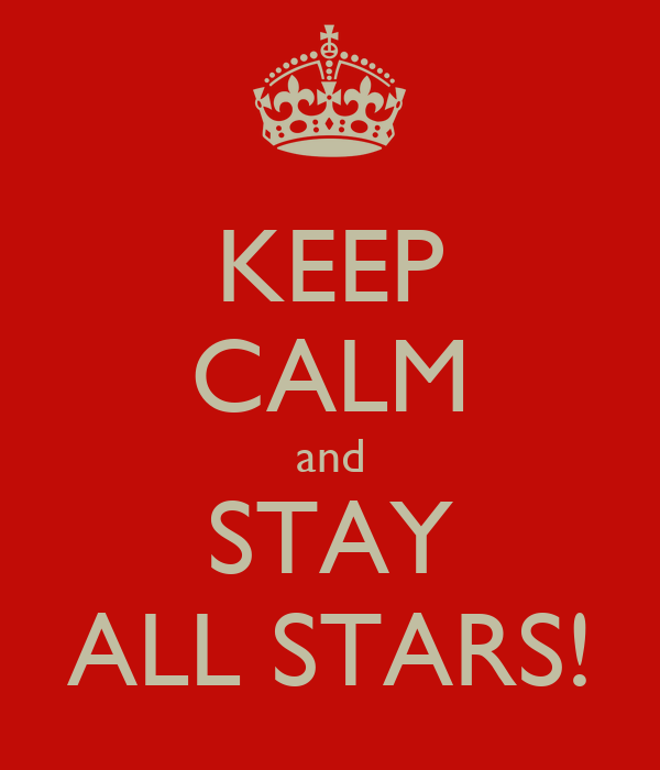 KEEP CALM and STAY ALL STARS!
