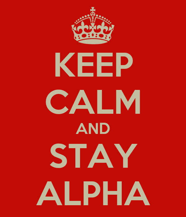 KEEP CALM AND STAY ALPHA