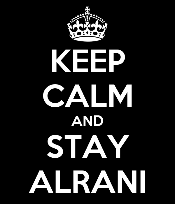 KEEP CALM AND STAY ALRANI