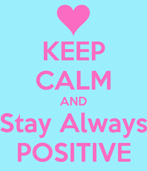 KEEP CALM AND Stay Always POSITIVE