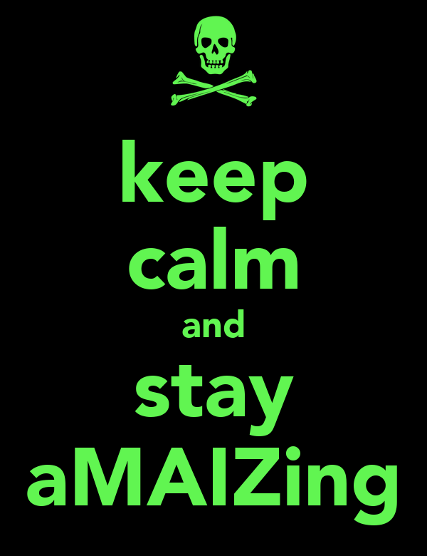 keep calm and stay aMAIZing