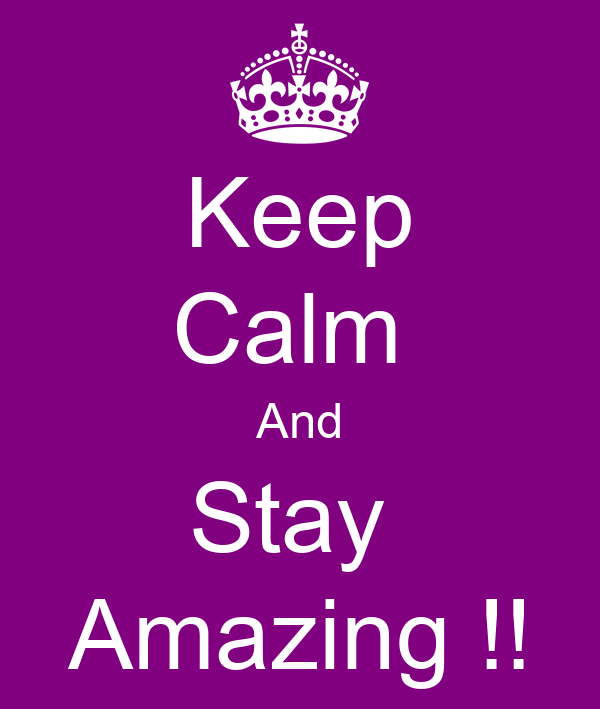 Keep Calm  And Stay  Amazing !!