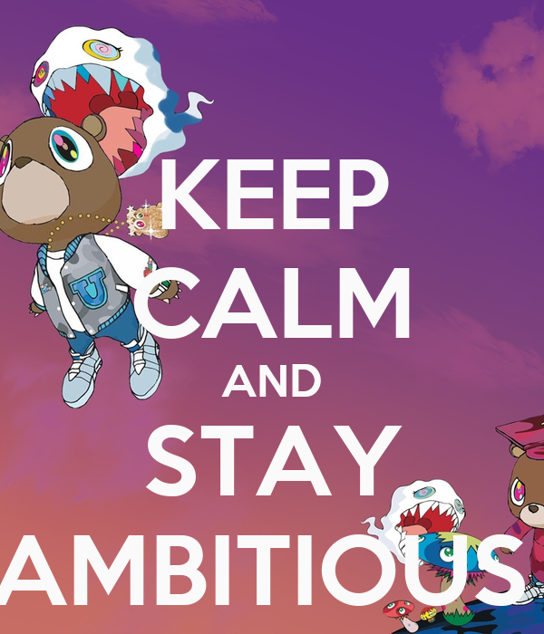KEEP CALM AND STAY AMBITIOUS