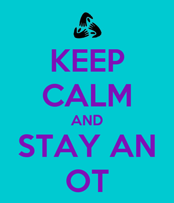 KEEP CALM AND STAY AN OT