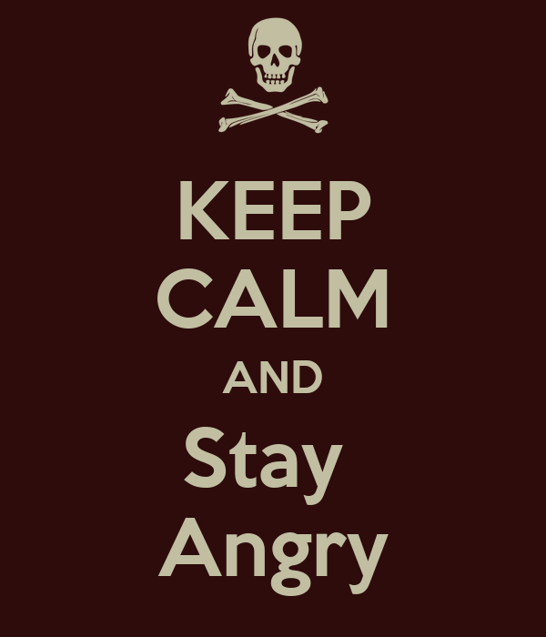 KEEP CALM AND Stay  Angry