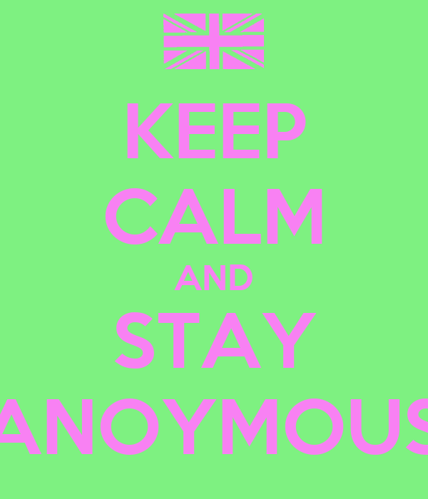 KEEP CALM AND STAY ANOYMOUS