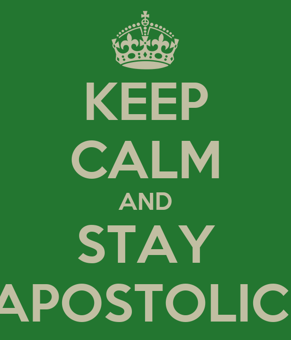 KEEP CALM AND STAY APOSTOLIC