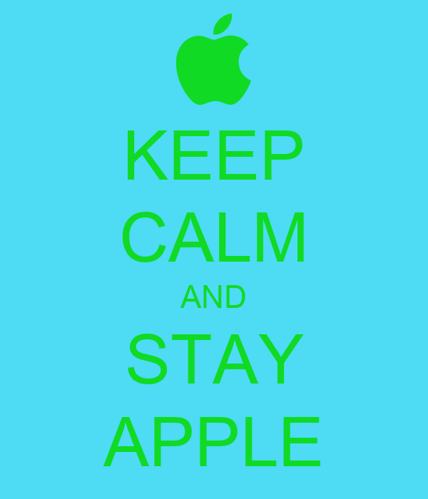KEEP CALM AND STAY APPLE