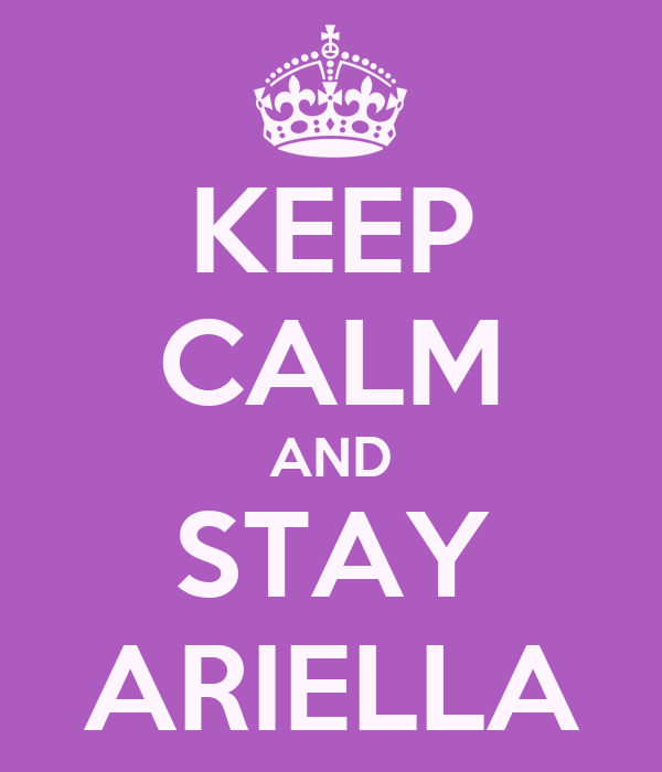 KEEP CALM AND STAY ARIELLA