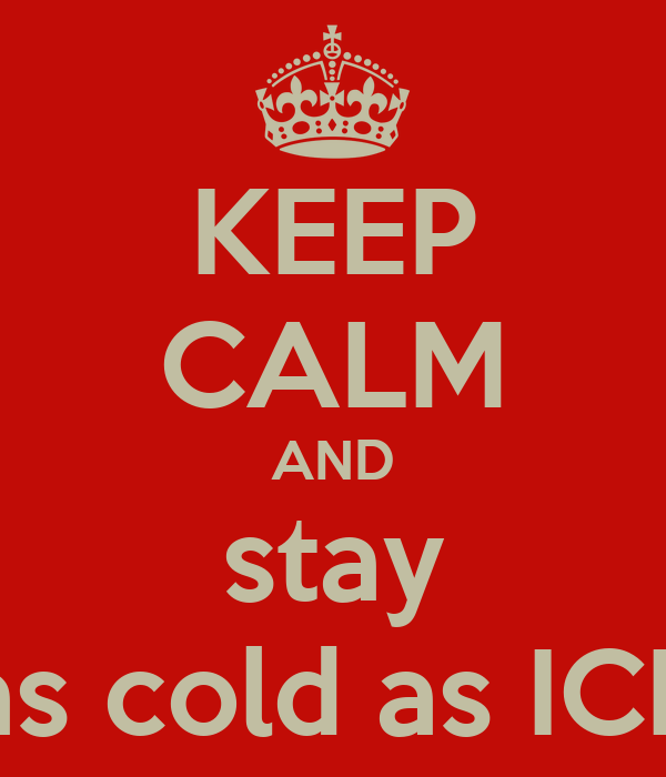 KEEP CALM AND stay as cold as ICE
