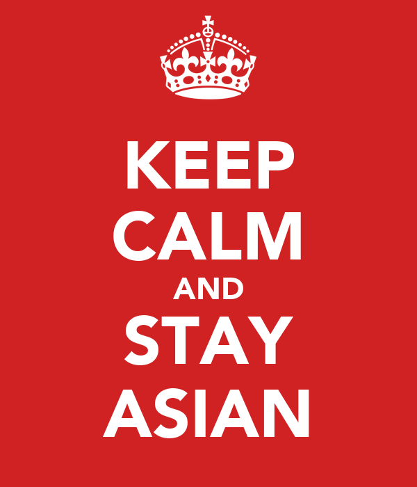 KEEP CALM AND STAY ASIAN