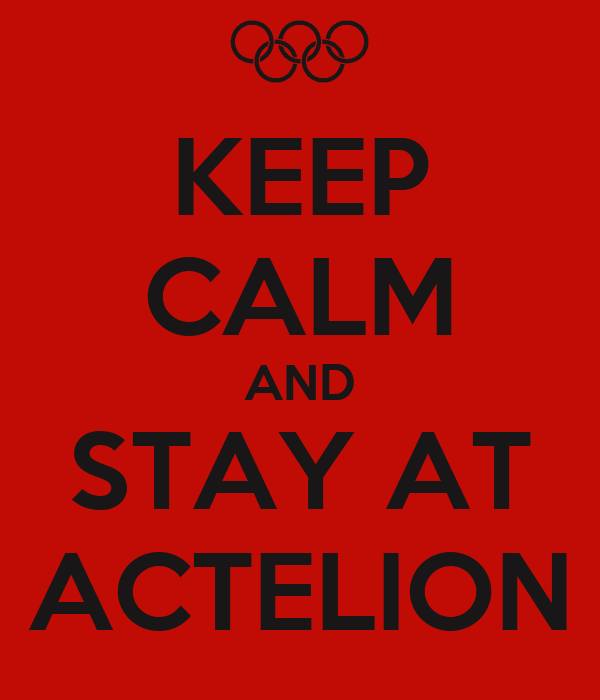 KEEP CALM AND STAY AT ACTELION