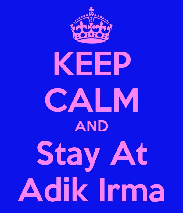 KEEP CALM AND Stay At Adik Irma