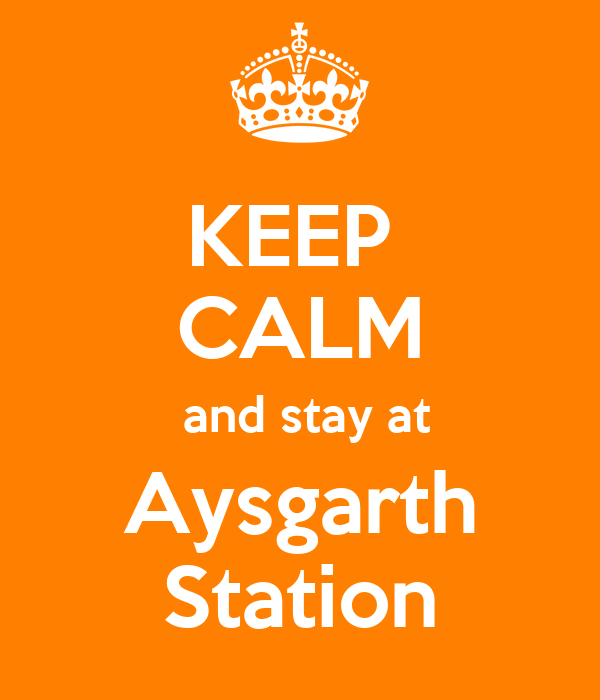 KEEP  CALM  and stay at Aysgarth Station