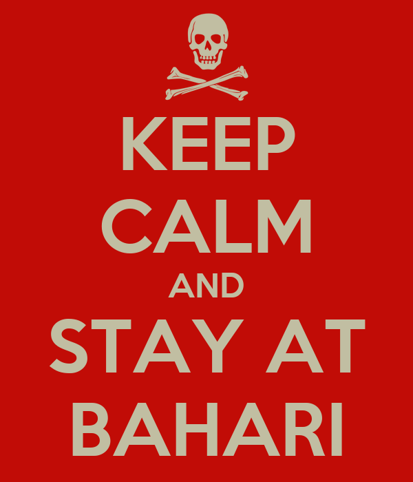KEEP CALM AND STAY AT BAHARI