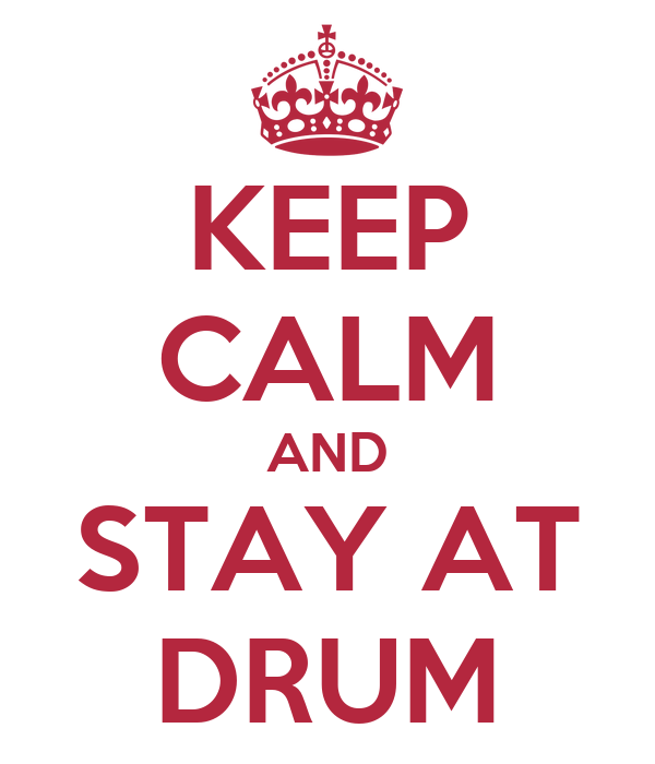 KEEP CALM AND STAY AT DRUM