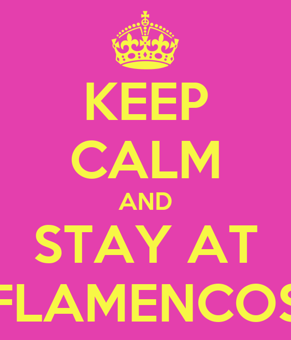 KEEP CALM AND STAY AT FLAMENCOS