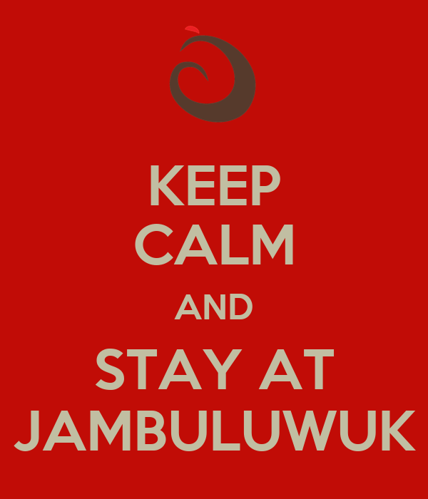 KEEP CALM AND STAY AT JAMBULUWUK