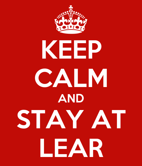 KEEP CALM AND STAY AT LEAR